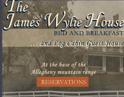 Welcome to the James Wylie House Bed and Breakfast and Log Cabin Guest House, Sulpher Springs, West Virginia
